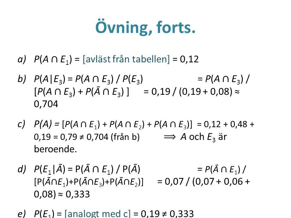 Övning, forts. P(A ∩ E1) = [avläst från tabellen] = 0,12